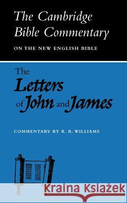 The Letters of John and James: Commentary on the Three Letters of John and the Letter of James R. R. Williams Unknown 9780521092500