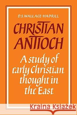 Christian Antioch: A Study of Early Christian Thought in the East D. S. Wallace-Hadrill 9780521094368