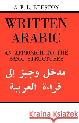 Written Arabic: An Approach to the Basic Structures Alfred F. L. Beeston 9780521095594