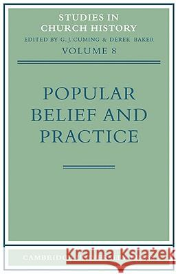 Popular Belief and Practice: Papers Read at the Ninth Summer Meeting and the Tenth Winter Meeting of the Ecclesiastical History Society G. J. Cuming Derek Baker 9780521100007