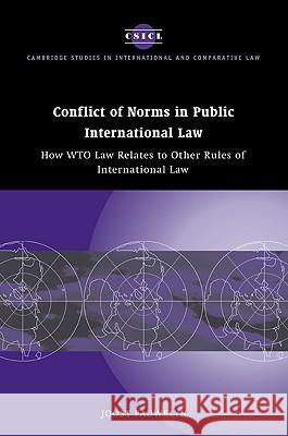 Conflict of Norms in Public International Law : How WTO Law Relates to other Rules of International Law Joost Pauwelyn 9780521100472