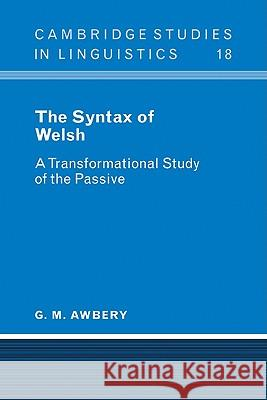 The Syntax of Welsh: A Transformational Study of the Passive G. M. Awbery 9780521102599