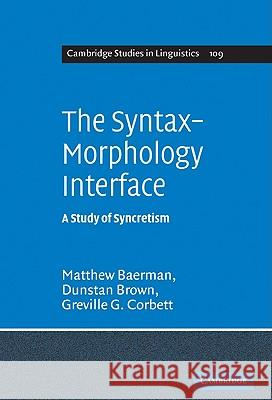 The Syntax-Morphology Interface: A Study of Syncretism Matthew Baerman Dunstan Brown Greville G. Corbett 9780521102759