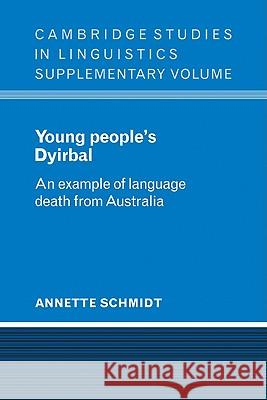 Young People's Dyirbal : An Example of Language Death from Australia Annette Schmidt 9780521106399