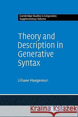 Theory and Description in Generative Syntax : A Case Study in West Flemish Liliane M. V. Haegeman 9780521108607