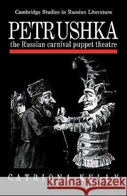 Petrushka: The Russian Carnival Puppet Theatre Catriona Kelly 9780521108997