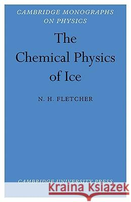 The Chemical Physics of Ice N. H. Fletcher 9780521112307
