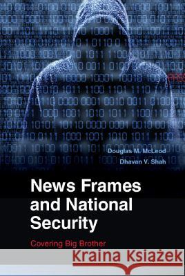 News Frames and National Security Douglas M. McLeod Dhavan V. Shah 9780521113595