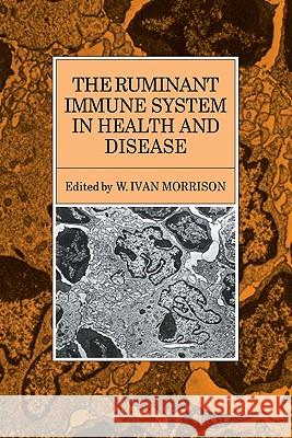 The Ruminant Immune System in Health and Disease W. Ivan Morrison W. Ivan Morrison 9780521115476