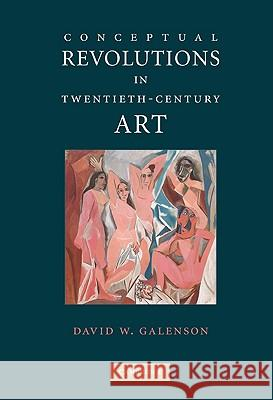 Conceptual Revolutions in Twentieth-Century Art David W. Galenson 9780521129091