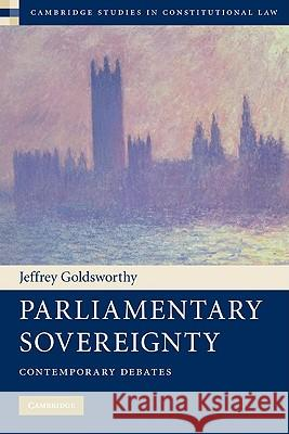 Parliamentary Sovereignty : Contemporary Debates Jeffrey Goldsworthy 9780521140195
