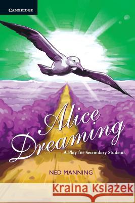 Alice Dreaming: A Play for Secondary Students A Play for Secondary Students Ned Manning 9780521166263