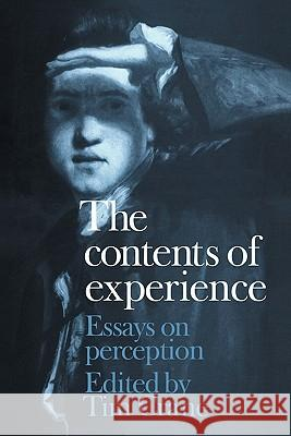The Contents of Experience: Essays on Perception Crane Tim 9780521173179