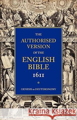 1611 Bible-KJV: Volume 1: Genesis to Deuteronomy Bible O T Pentateuch English Authorized  William Aldis Wright 9780521179317