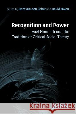 Recognition and Power: Axel Honneth and the Tradition of Critical Social Theory Bert Va David Owen 9780521184380