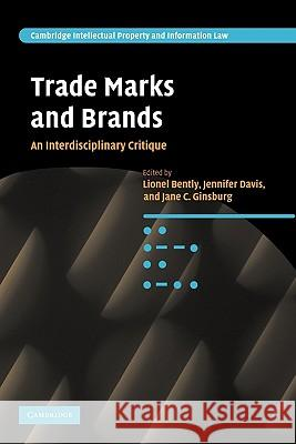 Trade Marks and Brands: An Interdisciplinary Critique Lionel Bently Jennifer Davis Jane C. Ginsburg 9780521187923