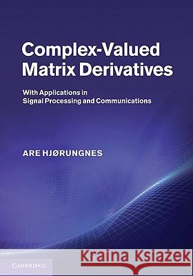 Complex-Valued Matrix Derivatives : With Applications in Signal Processing and Communications Are Hjorungnes Are Hjrungnes 9780521192644