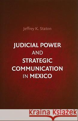 Judicial Power and Strategic Communication in Mexico Jeffrey K. Staton 9780521195218
