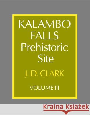 Kalambo Falls Prehistoric Site: Volume Three: The Earlier Cultures: Middle and Earlier Stone Age J. Desmond Clark Julie Cormack Susan Chin 9780521200714