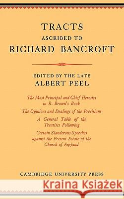 Tracts Ascribed to Richard Bancroft: Edited from a Manuscript in the Library of St John's College, Cambridge Albert Peel 9780521229210