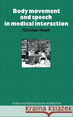 Body Movement and Speech in Medical Interaction Christian Heath Katherine Nicholls 9780521253352