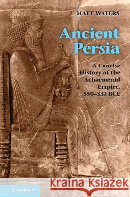 Ancient Persia Matthew Waters Matt Waters 9780521253697
