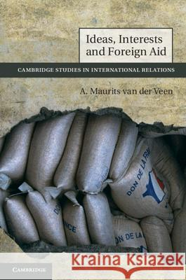 Ideas, Interests and Foreign Aid A Maurits Van Der Veen 9780521264099 0