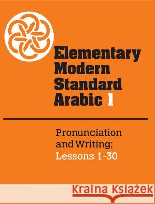 Elementary Modern Standard Arabic: Volume 1, Pronunciation and Writing; Lessons 1-30 Peter F. Abboud P. F. Abboud Peter F. Abboud 9780521272957