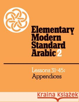 Elementary Modern Standard Arabic: Volume 2, Lessons 31-45; Appendices Peter F. Abboud P. F. Abboud Ernest N. McCarus 9780521272964