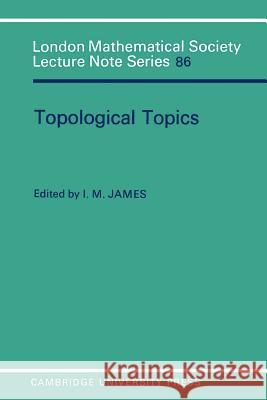 Topological Topics : Articles on Algebra and Topology Presented to Professor P J Hilton in Celebration of his Sixtieth Birthday I. M. James J. W. S. Cassels N. J. Hitchin 9780521275811 Cambridge University Press