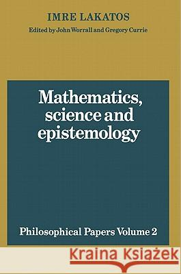Mathematics, Science and Epistemology: Volume 2, Philosophical Papers Imre Lakatos J. Worrall Gregory Currie 9780521280303