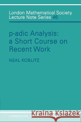 P-adic Analysis : A Short Course on Recent Work Neal Koblitz J. W. S. Cassels N. J. Hitchin 9780521280600 Cambridge University Press