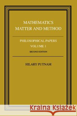 Philosophical Papers: Volume 1, Mathematics, Matter and Method Hilary Putman Hilary Putnam Hilary Putnam 9780521295505