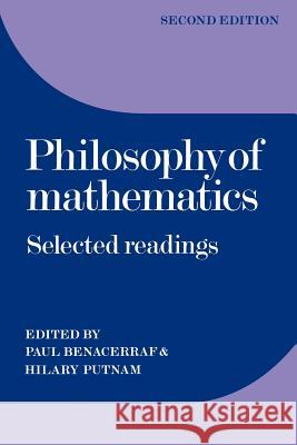 Philosophy of Mathematics: Selected Readings Paul Benacerraf Hilary Putnam Hilary Benacerraf 9780521296489