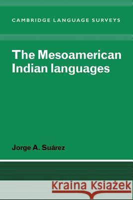 The Mesoamerican Indian Languages Jorge A. Suarez S. R. Anderson J. Bresnan 9780521296694