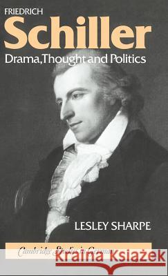 Friedrich Schiller: Drama, Thought and Politics Lesley Sharpe H. B. Nisbet Martin Swales 9780521308175