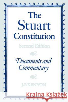 The Stuart Constitution, 1603-1688 : Documents and Commentary J. P. Kenyon J. P. Kenyon 9780521313278