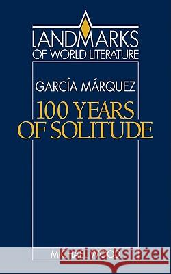 Gabriel Garcia Marquez: One Hundred Years of Solitude Michael Wood J. P. Stern 9780521316927 Cambridge University Press