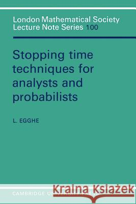 Stopping Time Techniques for Analysts and Probabilists L. Egghe J. W. S. Cassels N. J. Hitchin 9780521317153 Cambridge University Press