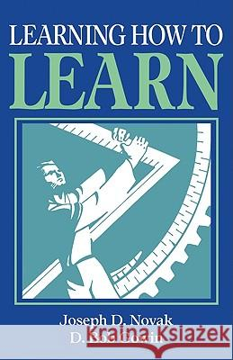 Learning How to Learn Joseph D. Novak D. Bob Gowin D. B. Gowin 9780521319263