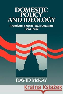 Domestic Policy and Ideology: Presidents and the American State, 1964 1987 David McKay David McKay 9780521320337 Cambridge University Press