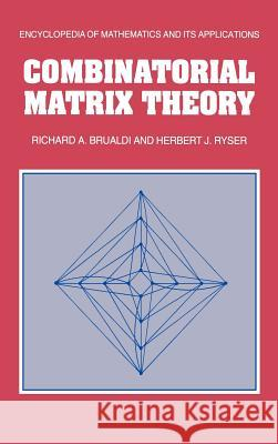 Combinatorial Matrix Theory Richard A. Brualdi Herbert J. Ryser G. -C Rota 9780521322652