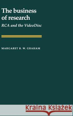 The Business of Research : RCA and the VideoDisc Margaret B. W. Graham Louis Galambos Robert Gallmam 9780521322829