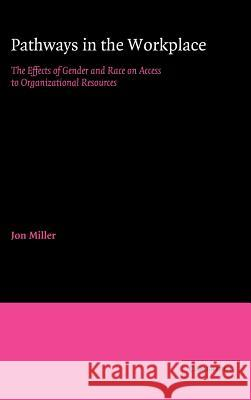 Pathways in the Workplace: The Effects of Gender and Race on Access to Organizational Resources Jon Miller 9780521323659