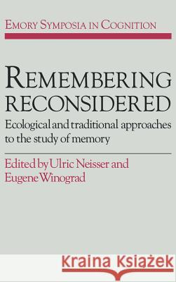 Remembering Reconsidered: Ecological and Traditional Approaches to the Study of Memory Ulric Neisser Eugene Winograd Ulric Neisser 9780521330312