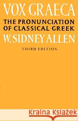 Vox Graeca: A Guide to the Pronunciation of Classical Greek W. Sidney Allen W. Sidney Allen 9780521335553