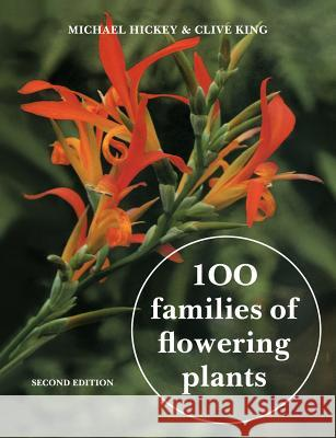 100 Families of Flowering Plants: Second Edition Michael Hickey Michael Hickey Clive King 9780521337007