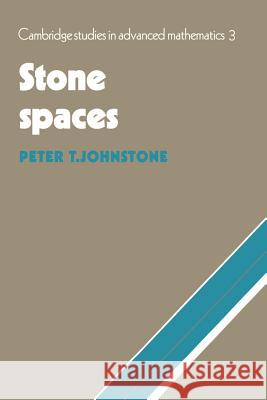 Stone Spaces P. T. Johnstone B. Bollobas W. Fulton 9780521337793 Cambridge University Press