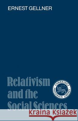 Relativism and the Social Sciences Ernest Gellner I. C. Jarvie Joseph Agassi 9780521337984