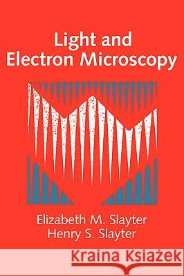Light and Electron Microscopy Elizabeth M. Slayter Henry S. Slayter 9780521339483
